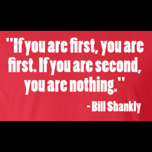 Bill Shankly If You Are First Quote T Shirt