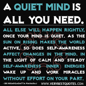 quiet mind is all you need. All else will happen rightly, once your ...