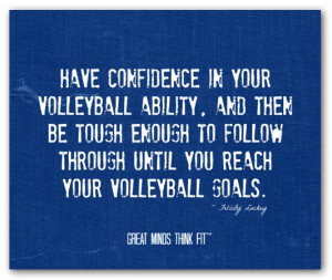 Have confidence in your volleyballability, and then be tough enough ...