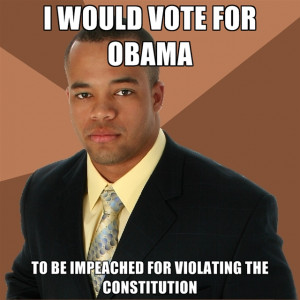 Would Vote For Obama To Be Impeached For Violating The Constitution