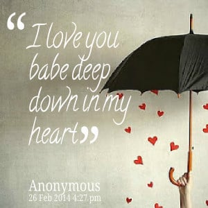 Quotes Picture: i love you babe deep down in my heart