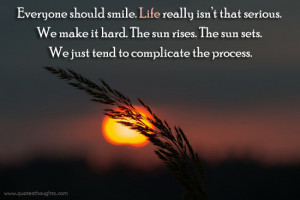 Life Quotes-Thoughts-Smile-Serious-Hard-Sun Rises-Process-Best Quotes