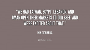 We had Taiwan, Egypt, Lebanon, and Oman open their markets to our beef ...