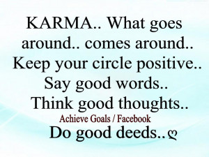 Karma what goes around comes around ..