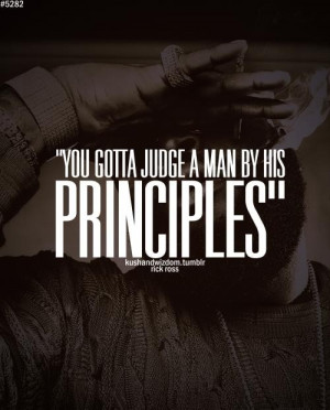 Rick ross, quotes, sayings, judge, man, principles