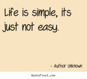 Quotes about life - Life is simple, its just not easy.