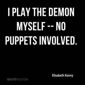 Elizabeth Kenny - I play the Demon myself -- no puppets involved.