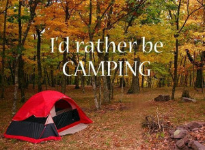 Short Camping Quote - I Would Rather be Camping.