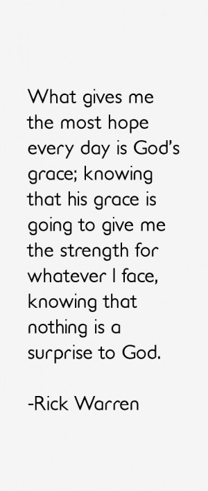 What gives me the most hope every day is God's grace; knowing that his ...
