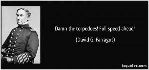 Damn the torpedoes! Full speed ahead! - David G. Farragut