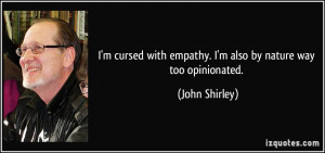 quote-i-m-cursed-with-empathy-i-m-also-by-nature-way-too-opinionated ...