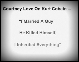 Courtney Love quote about Kurt Cobain. I'M COURTNEY LOVE AND MY USED ...