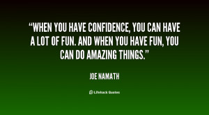 quote-Joe-Namath-when-you-have-confidence-you-can-have-25945.png