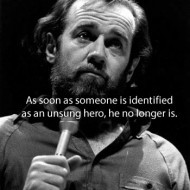 George Carlin – As soon as someone is identified as an unsung hero