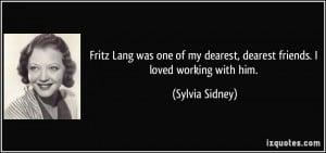 Fritz Lang was one of my dearest, dearest friends. I loved working ...