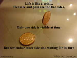 Pleasure Quotes, Pain Quotes, Opportunity Quotes, Life is like a coin ...