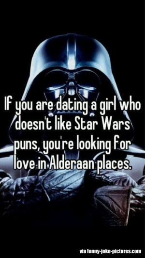 ... like Star Wars puns. you're looking for love in Alderaan places