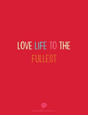 love life to the fullest
