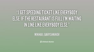 get speeding ticket like everybody else. If the restaurant is full I ...