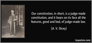 ... its face all the features, good and bad, of judge-made law. - A. V