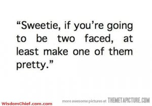My Message To All The Two Faced Women Out There Funny Cute Quote ...