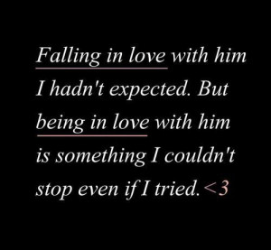 Falling in love with him , i hadn't expected. but being in love with