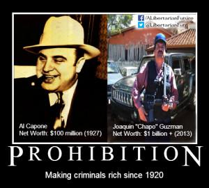 Prohibition making criminals rich since 1920 al capone joaquin guzman