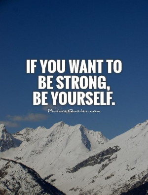 Strength Quotes Be Yourself Quotes Be Strong Quotes