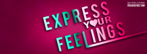 Express Your Feelings Quotes Express your feelings.