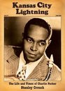 Kansas City Lightning The Life and Times of Charlie Parker