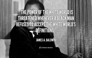 The power of the white world is threatened whenever a black man ...