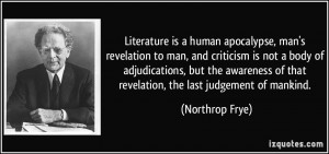Literature is a human apocalypse, man's revelation to man, and ...