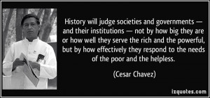... they respond to the needs of the poor and the helpless. - Cesar Chavez