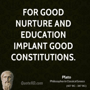 For good nurture and education implant good constitutions.