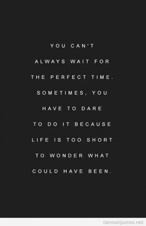Don't wait for the perfect time quote
