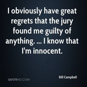 Bill Campbell - I obviously have great regrets that the jury found me ...
