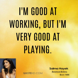 salma-hayek-salma-hayek-im-good-at-working-but-im-very-good-at.jpg