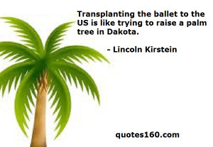 Transplanting the ballet to the US is like trying to raise a palm ...