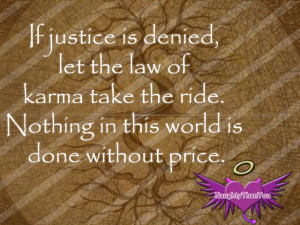If justice is denied, let the law of karma take the ride. Nothing in ...