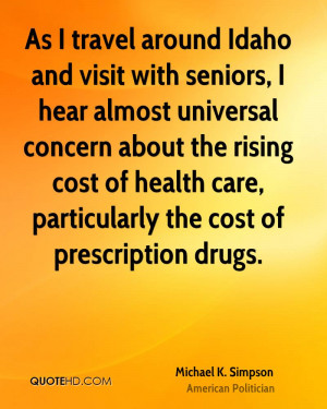 ... universal concern about the rising cost of health care, particularly