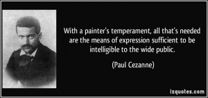With a painter's temperament, all that's needed are the means of ...
