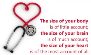 The size of your body is of little account; the size of your brain is ...