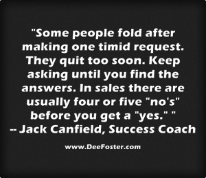 ... asking until you find the answers. In sales there are usually four or