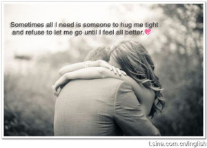 Sometimes all I need is someone to hug me tight and refuse to let go ...