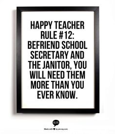 ... Teacher Rule #12: Befriend the school secretary and the custodian
