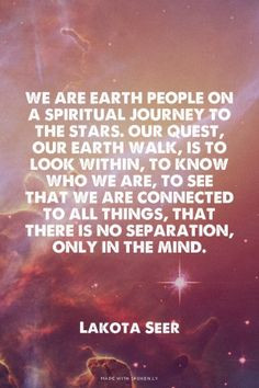 ... separation, only in the mind. - Lakota Seer #spiritual #quotes #life