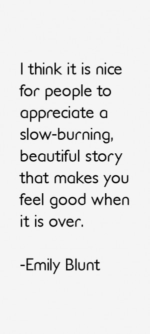 think it is nice for people to appreciate a slow burning beautiful