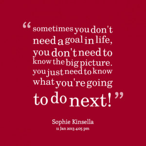 8261-sometimes-you-dont-need-a-goal-in-life-you-dont-need-to.png