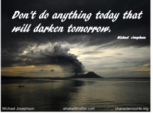 QUOTE & POSTER: Don't do anything today that will darken tomorrow ...