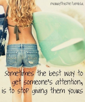 Way To Get Someone's Attention, Is To Stop Giving Them Yours: Quote ...